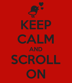 Poster: KEEP CALM AND SCROLL ON