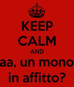 Poster: KEEP CALM AND scusciaa, un monolocale in affitto?