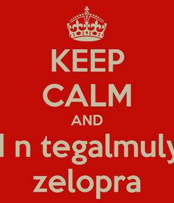 Poster: KEEP CALM AND sd n tegalmulyo zelopra