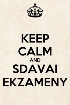Poster: KEEP CALM AND SDAVAI EKZAMENY