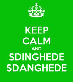 Poster: KEEP CALM AND SDINGHEDE SDANGHEDE