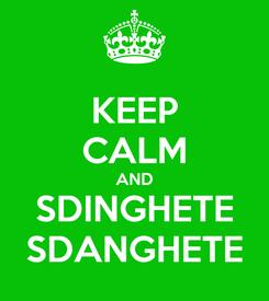 Poster: KEEP CALM AND SDINGHETE SDANGHETE