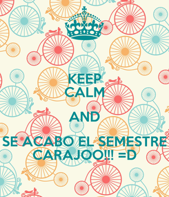 Poster: KEEP CALM AND SE ACABO EL SEMESTRE CARAJOO!!! =D