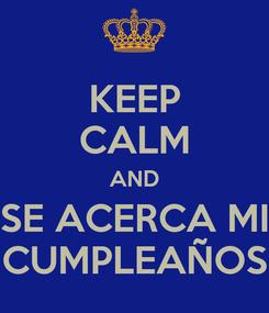 Poster: KEEP CALM AND SE ACERCA MI CUMPLEAÑOS
