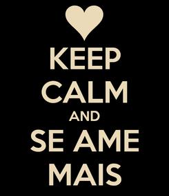 Poster: KEEP CALM AND SE AME MAIS
