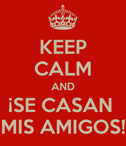 Poster: KEEP CALM AND ¡SE CASAN  MIS AMIGOS!
