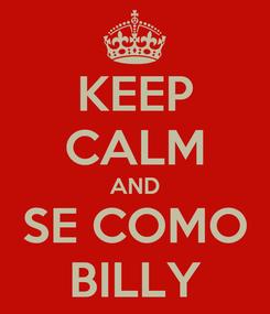 Poster: KEEP CALM AND SE COMO BILLY