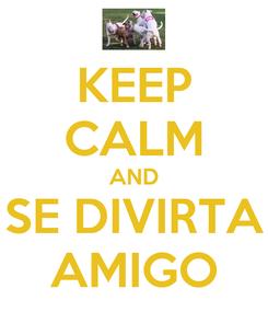 Poster: KEEP CALM AND SE DIVIRTA AMIGO