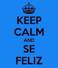 Poster: KEEP CALM AND SE FELIZ