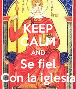 Poster: KEEP CALM AND Se fiel Con la iglesia