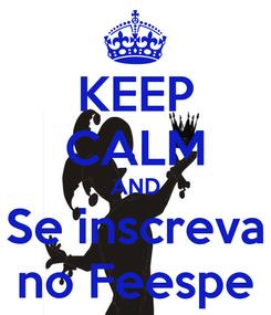 Poster: KEEP CALM AND Se inscreva no Feespe