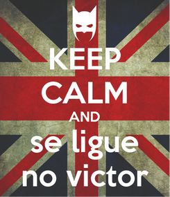 Poster: KEEP CALM AND se ligue no victor