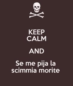 Poster: KEEP CALM AND Se me pija la  scimmia morite