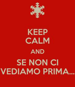 Poster: KEEP CALM AND SE NON CI VEDIAMO PRIMA...