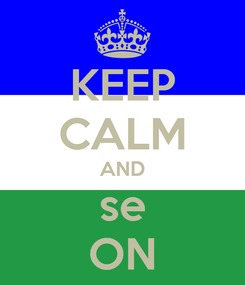Poster: KEEP CALM AND se ON