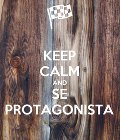 Poster: KEEP CALM AND SE PROTAGONISTA