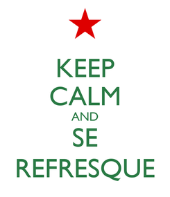 Poster: KEEP CALM AND SE REFRESQUE