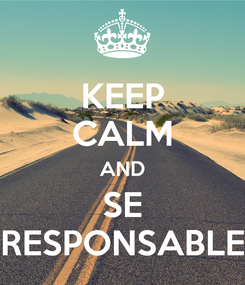 Poster: KEEP CALM AND SE RESPONSABLE