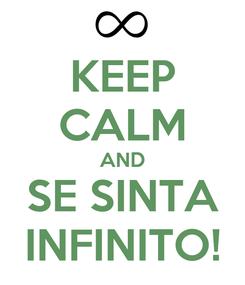 Poster: KEEP CALM AND SE SINTA INFINITO!