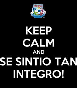 Poster: KEEP CALM AND SE SINTIO TAN INTEGRO!