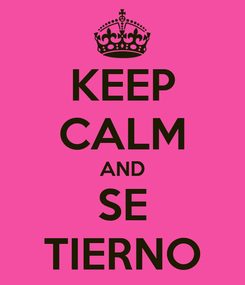 Poster: KEEP CALM AND SE TIERNO