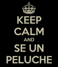 Poster: KEEP CALM AND SE UN PELUCHE