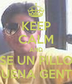 Poster: KEEP CALM AND SE UN PILLO BUENA GENTE