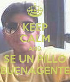 Poster: KEEP CALM AND SE UN PILLO BUENAGENTE