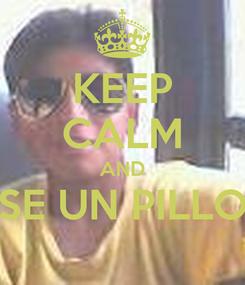 Poster: KEEP CALM AND SE UN PILLO