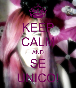 Poster: KEEP CALM AND SE UNICO!
