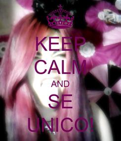 Poster: KEEP CALM AND SE UNICO!