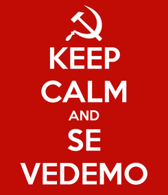Poster: KEEP CALM AND SE VEDEMO
