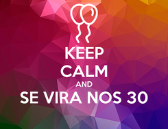 Poster: KEEP CALM AND SE VIRA NOS 30