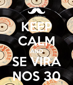 Poster: KEEP CALM AND SE VIRA NOS 30