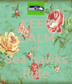 Poster: KEEP CALM AND Sea hawks Rule