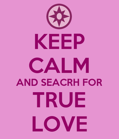 Poster: KEEP CALM AND SEACRH FOR TRUE LOVE