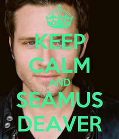 Poster: KEEP CALM AND SEAMUS DEAVER