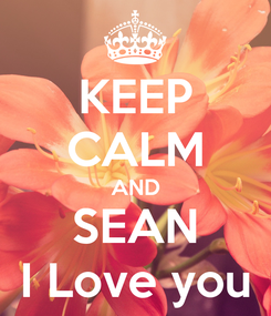 Poster: KEEP CALM AND SEAN I Love you