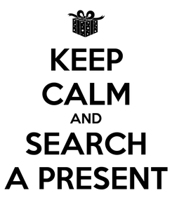 Poster: KEEP CALM AND SEARCH A PRESENT