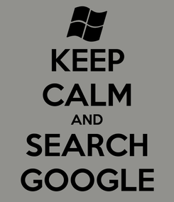 Poster: KEEP CALM AND SEARCH GOOGLE