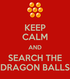 Poster: KEEP CALM AND SEARCH THE DRAGON BALLS