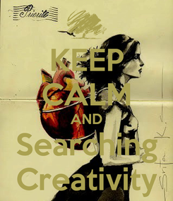Poster: KEEP CALM AND Searching Creativity