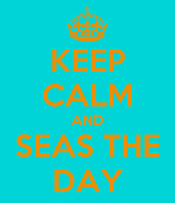 Poster: KEEP CALM AND SEAS THE DAY