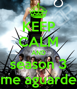 Poster: KEEP CALM AND season 3 me aguarde