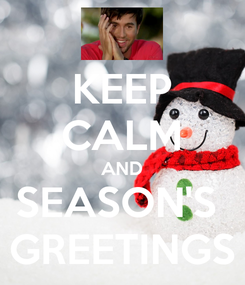 Poster: KEEP CALM AND SEASON'S  GREETINGS