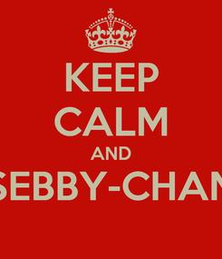Poster: KEEP CALM AND SEBBY-CHAN