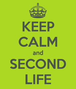 Poster: KEEP CALM and SECOND LIFE