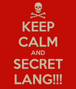 Poster: KEEP CALM AND SECRET LANG!!!