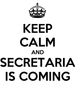 Poster: KEEP CALM AND SECRETARIA IS COMING