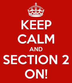 Poster: KEEP CALM AND SECTION 2 ON!